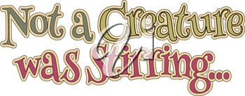Royalty Free Clipart Image of the Words Not a Creature Was Stirring