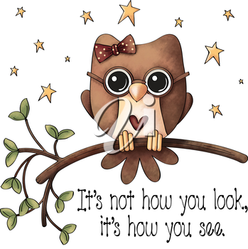 Royalty Free Clipart Image of an Owl and the Saying It's Not How You Look, It's How You See