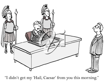 I didn't get my Hail Caesar from you this morning.