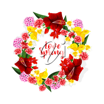 Love Spring quote of flowers bouquet or floral wreath. Vector design of blooming gladiolus blossoms, roses and poppy petals, bunches of daisy and begonia flowers for springtime holiday greeting card