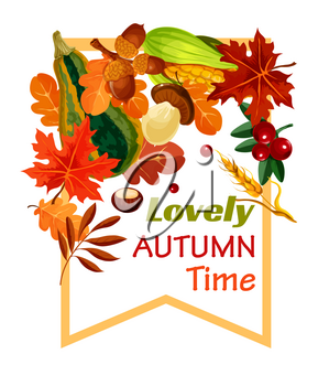 Autumn Lovely Time poster for seasonal holiday greeting card. Vector pumpkin, corn or forest mushroom and rowan berry harvest, autumn leaf fall of maple, birch or poplar and oak acorns
