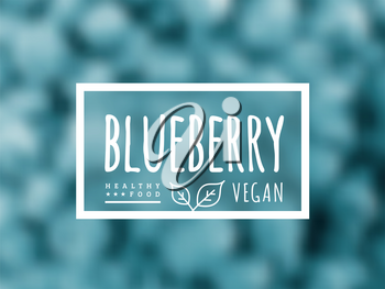Blueberry background and label on it. Environmentally friendly product good for health. Vector illustration
