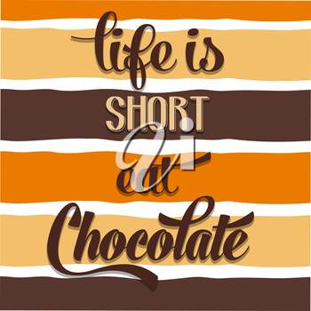 Life is short, eat Chocolate, Quote Typographic Background, vector format