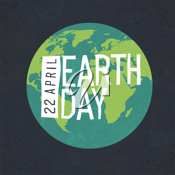 Earth day, 22 April text and planet Earth vector illustration. Textured background, easy edited by layers.