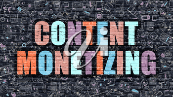 Content Monetizing Concept. Content Monetizing Drawn on Dark Wall. Content Monetizing in Multicolor. Content Monetizing Concept. Modern Illustration in Doodle Design of Content Monetizing.