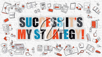 Success its My Strategy - Multicolor Concept with Doodle Icons Around on White Brick Wall Background. Modern Illustration with Elements of Doodle Design Style.
