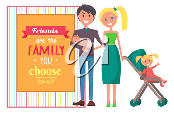 Friends are family you choose template poster with two standing young parents with child in carry and newborn one in father s hands