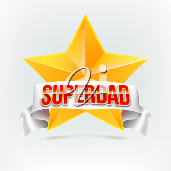 Super dad badge with ribbon on white background. Glossy inscription Super dad over the white ribbon against the background of the yellow star. Vector illustration. can use for farther day card.