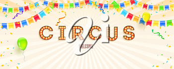 Banner with invitation for party in circus. Retro font with light bulbs. Banner with streamers, confetti and garlands of multi colored hanging flags. Vector illustration with design of text
