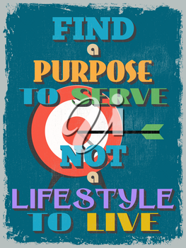 Retro Vintage Motivational Quote Poster. Find a Purpose to Serve Not a Lifestyle to Live. Grunge effects can be easily removed for a cleaner look. Vector illustration