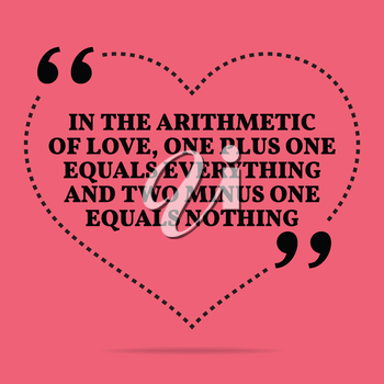 Inspirational love marriage quote. In the arithmetic of love, one plus one equals everything and two minus one equals nothing. Simple trendy design.