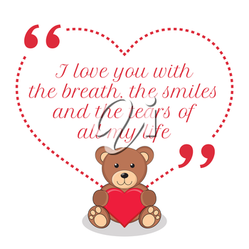 Inspirational love quote. I love you with the breath, the smiles and the tears of all my life. Simple cute design.
