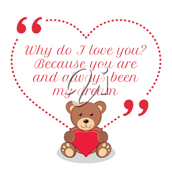 Inspirational love quote. Why do I love you? Because you are and always been my dream. Simple cute design.