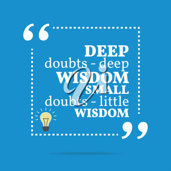 Inspirational motivational quote. Deep doubts - deep wisdom small doubts - little wisdom. Simple trendy design.