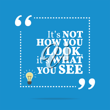 Inspirational motivational quote. It's not how you look, it's what you see. Simple trendy design.