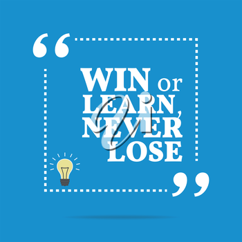 Inspirational motivational quote. Win or learn, never lose. Simple trendy design.