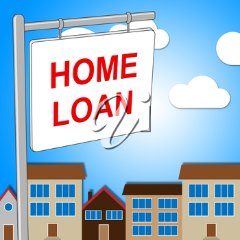 Home Loan Sign Indicating Borrowing Borrow And Lend