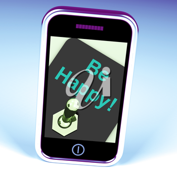 Be Happy Phone Showing  Happiness Or Enjoyment