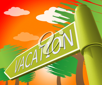 Vacation Travel Road Sign Representing Holiday Journey 3d Illustration