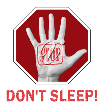 Stop dont sleep conceptual illustration. Open hand with the text stop dont sleep.