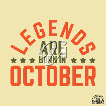 T-shirt print design. Legends are born in October vintage t shirt stamp. Badge applique, label t-shirts, jeans, casual wear. Vector illustration.
