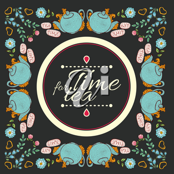 Vector tea flower wreath frame with a teapot, cups, flower arrangements and the text time for tea on a dark vintage background. Hand drawing elements for your design.